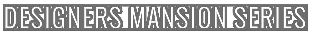 DESIGNERS MANSHION SERIES